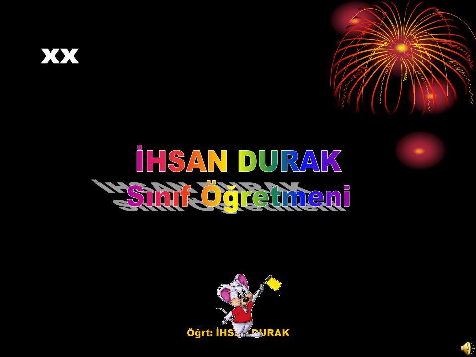 Öğrt: İHSAN DURAK xx