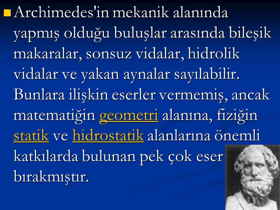 Archimedes hem bir fizikçi, hem bir matematikçi, hem de bir filozoftur. Bir hamamda yıkanırken bulduğu iddia edilen s s s s s uuuu yyyy uuuu nnnn k k