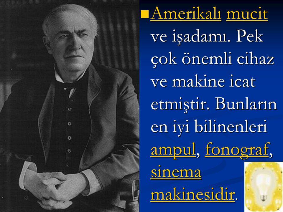 (11 Şubat, 1847 – 18 Ekim, 1931) 11 Şubat184718 Ekim193111 Şubat184718 Ekim1931 Thomas Alva Edison