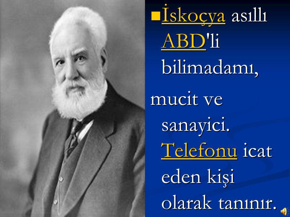 (3 Mart, 1847 – 2 Ağustos, 1922) 3 Mart18472 Ağustos19223 Mart18472 Ağustos1922 Alexander Graham Bell