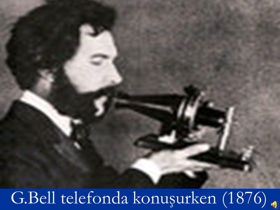 G.Bell telefonda konuşurken (1876)