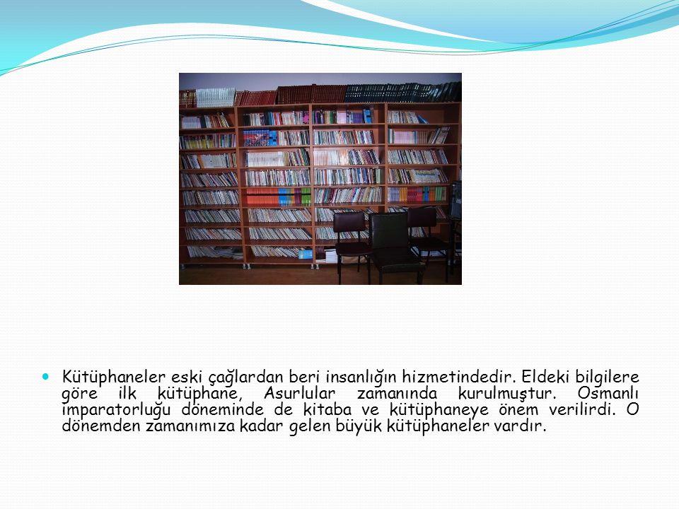 Kütüphaneler eski çağlardan beri insanlığın hizmetindedir.