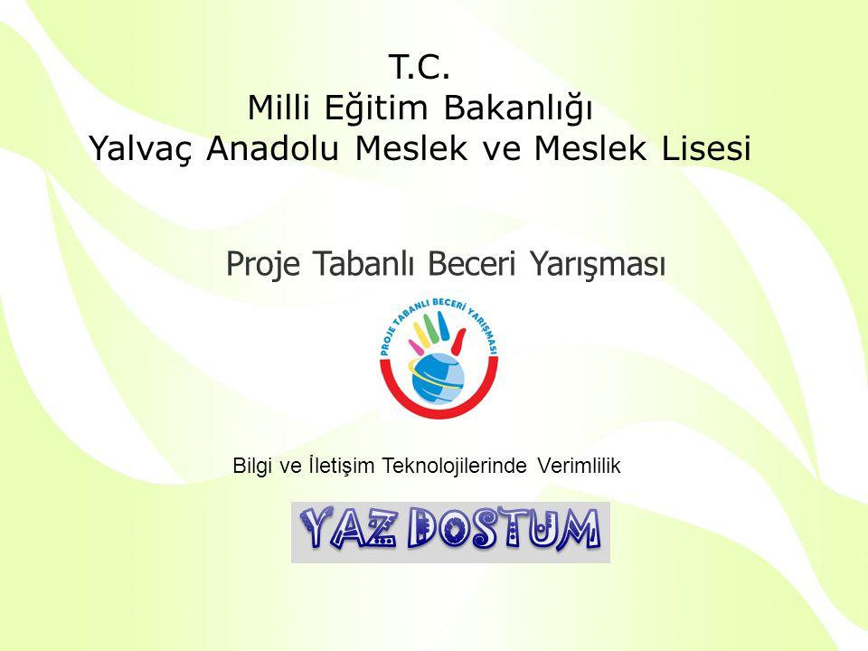 Proje Tabanlı Beceri Yarışması T.C. Milli Eğitim Bakanlığı Yalvaç Anadolu Meslek ve Meslek Lisesi Bilgi ve İletişim Teknolojilerinde Verimlilik