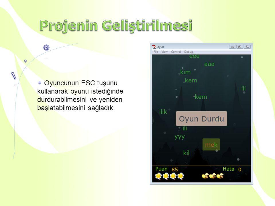 Oyuncunun ESC tuşunu kullanarak oyunu istediğinde durdurabilmesini ve yeniden başlatabilmesini sağladık.