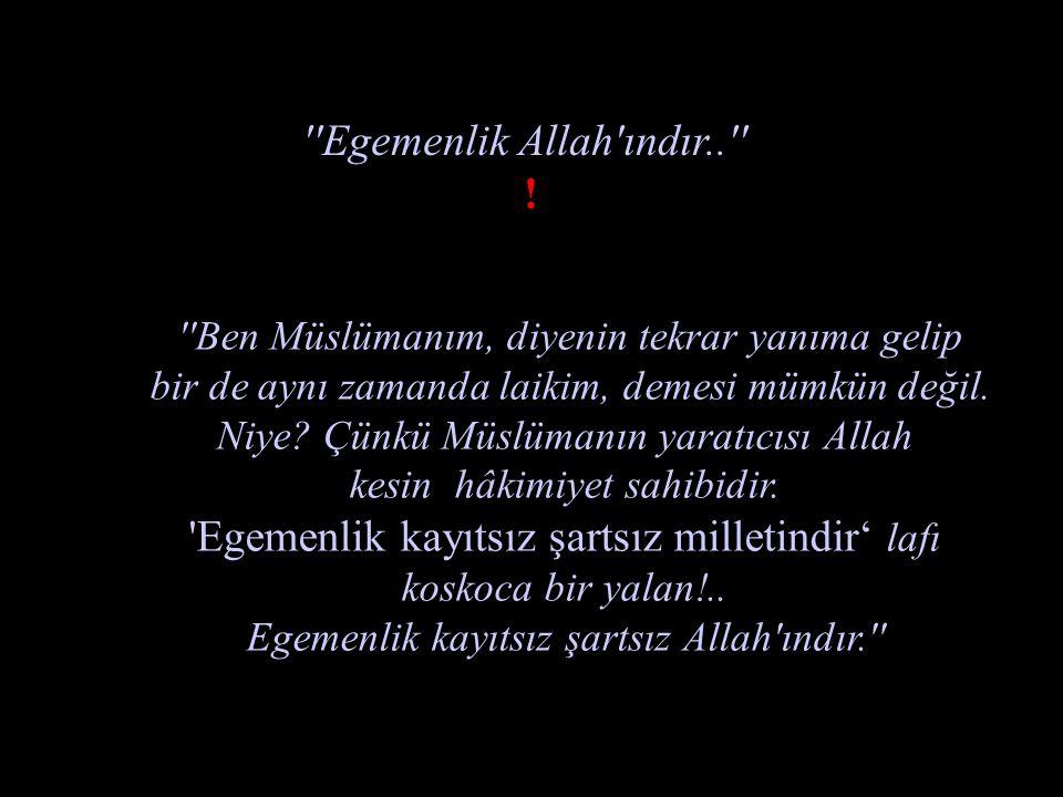 Laik ve Müslüman olunmaz.. ! Ya Müslüman olacaksın ya laik..