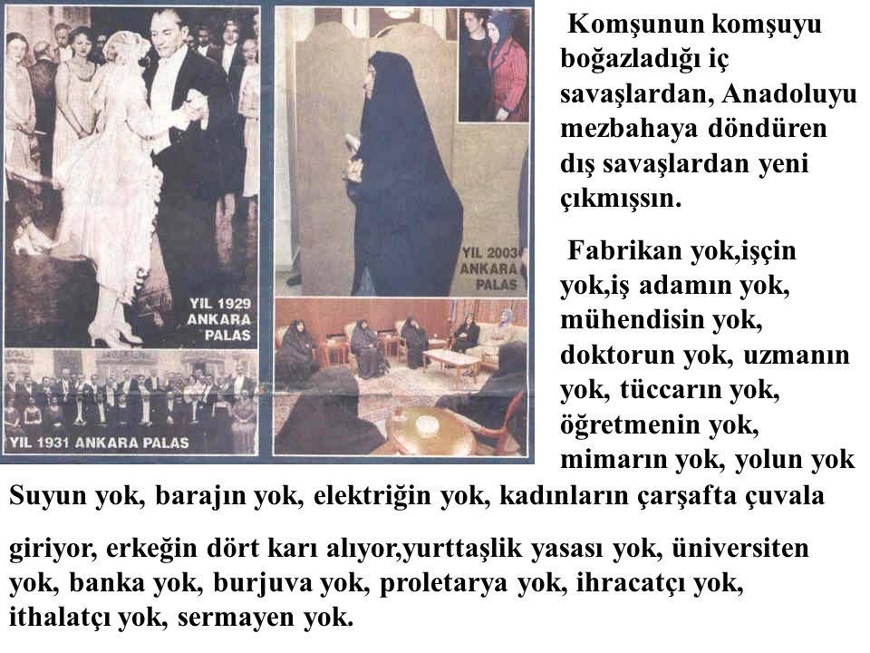Yıl 1923 Anadolu'da 10-11 milyon savaş artığı yaşıyor; aç biilaç, parasız; yüzde 95'i elifi görse mertek sanacak kadar alfabesiz...Ne yapacaksın?.. De