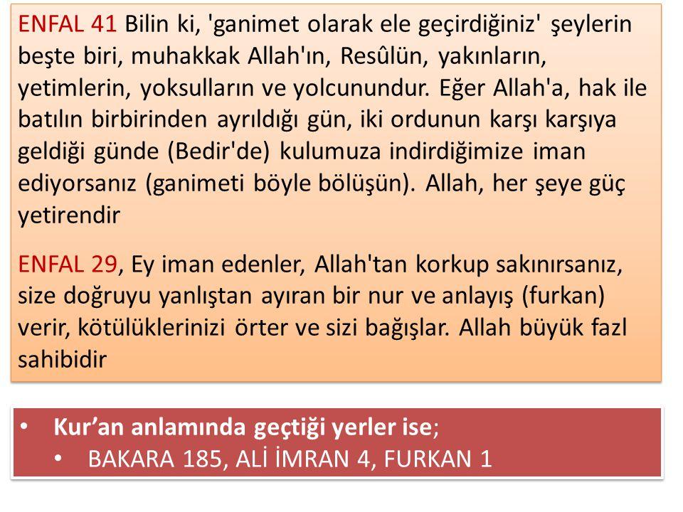 ENFAL 41 Bilin ki, 'ganimet olarak ele geçirdiğiniz' şeylerin beşte biri, muhakkak Allah'ın, Resûlün, yakınların, yetimlerin, yoksulların ve yolcunund