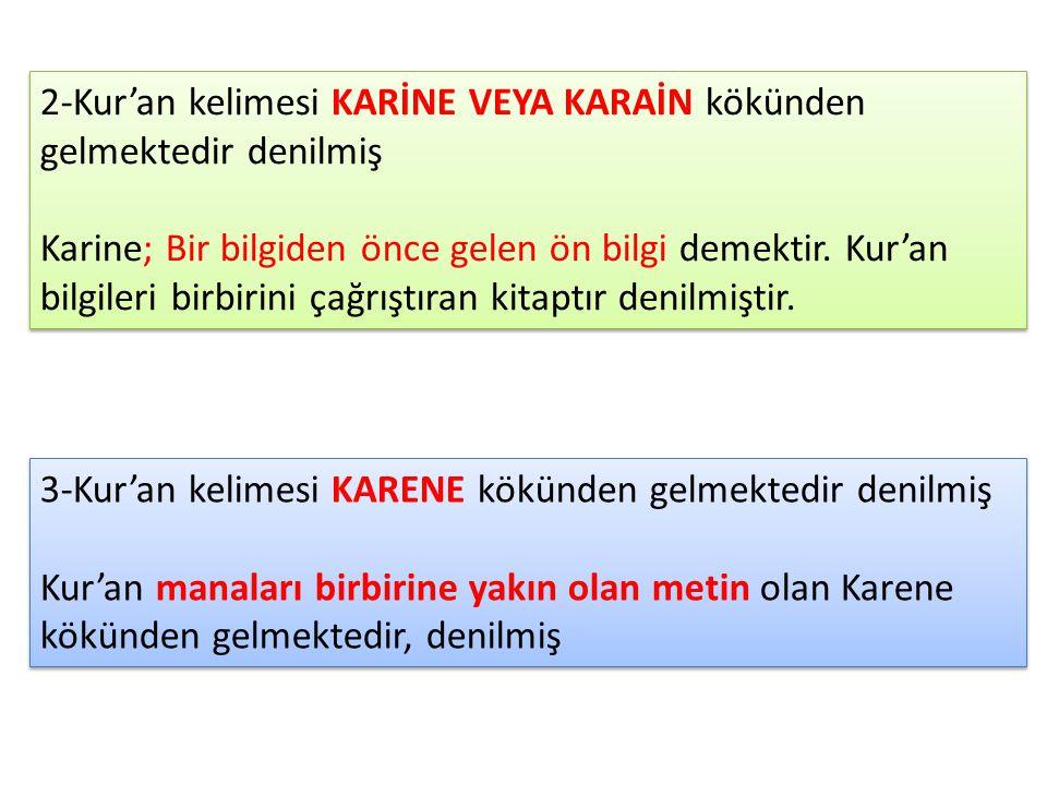 3-Kur'an kelimesi KARENE kökünden gelmektedir denilmiş Kur'an manaları birbirine yakın olan metin olan Karene kökünden gelmektedir, denilmiş 3-Kur'an