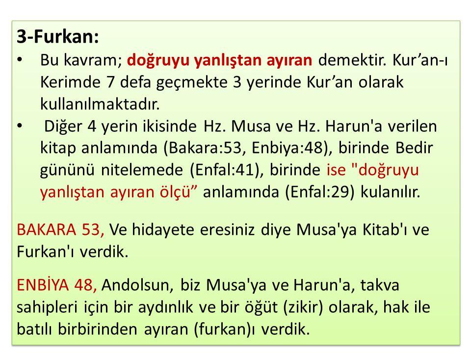 3-Furkan: Bu kavram; doğruyu yanlıştan ayıran demektir. Kur'an-ı Kerimde 7 defa geçmekte 3 yerinde Kur'an olarak kullanılmaktadır. Diğer 4 yerin ikisi