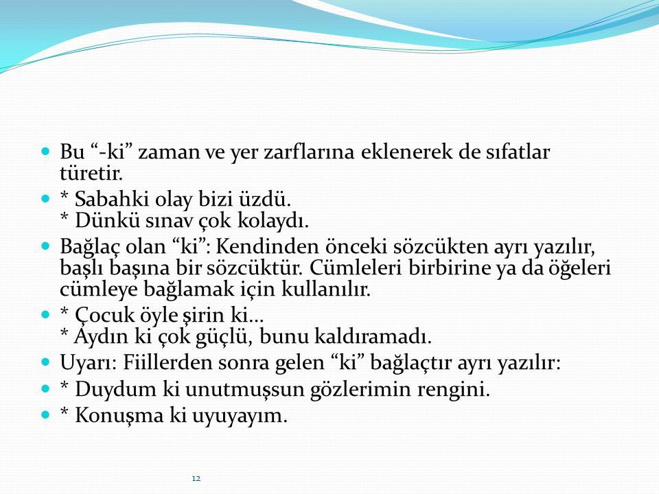 """""""ki'lerin Yazımı Türkçede üç ayrı """"ki"""" vardır: İlgi zamiri """"-ki"""": Tamlayan eki almış sözcüklere eklenir, eklendiği sözcüğe bitişik yazılır. * Bizim ar"""