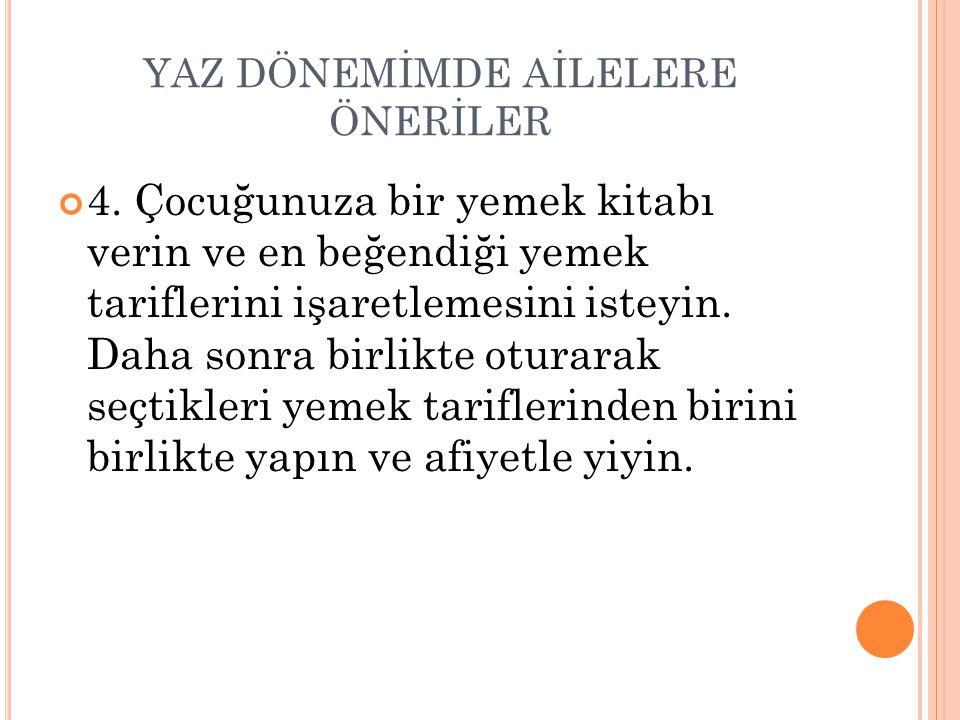 YAZ DÖNEMİMDE AİLELERE ÖNERİLER 4.