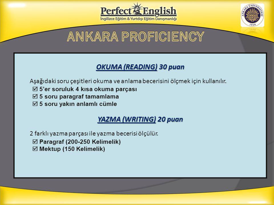 OKUMA (READING) 30 puan Aşağıdaki soru çeşitleri okuma ve anlama becerisini ölçmek için kullanılır.  5'er soruluk 4 kısa okuma parçası  5 soru parag