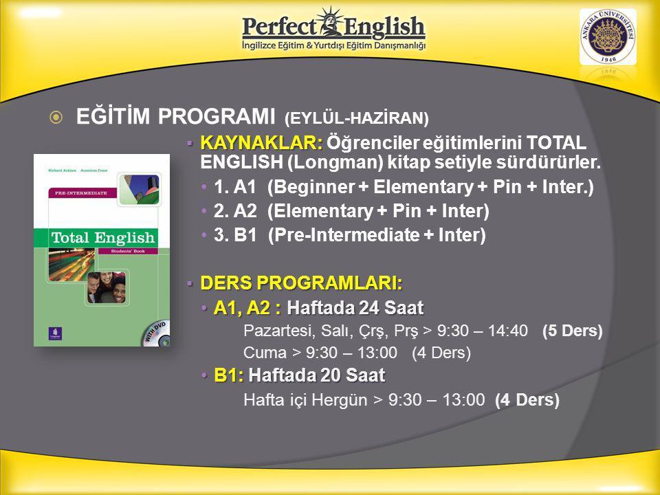  EĞİTİM PROGRAMI (EYLÜL-HAZİRAN) ▪KAYNAKLAR: ▪KAYNAKLAR: Öğrenciler eğitimlerini TOTAL ENGLISH (Longman) kitap setiyle sürdürürler. 1. A1 (Beginner +