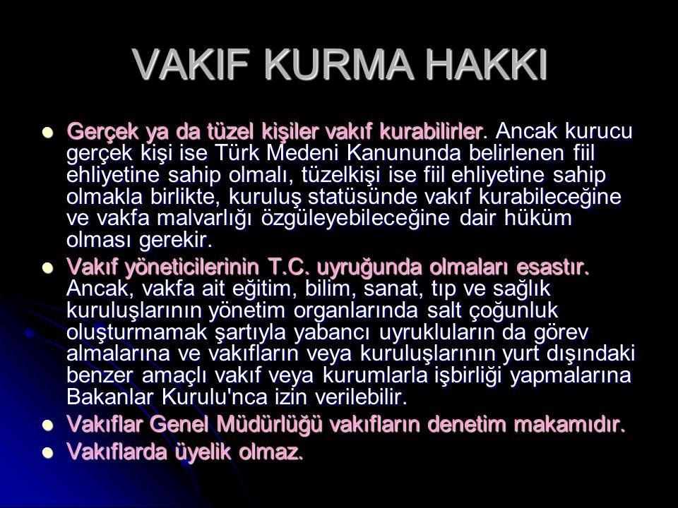 VAKIF KURMA HAKKI Gerçek ya da tüzel kişiler vakıf kurabilirler. Ancak kurucu gerçek kişi ise Türk Medeni Kanununda belirlenen fiil ehliyetine sahip o