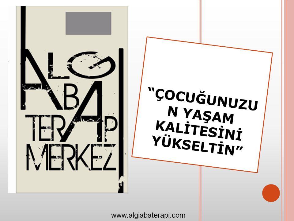 ÇOCUĞUNUZU N YAŞAM KALİTESİNİ YÜKSELTİN www.algiabaterapi.com
