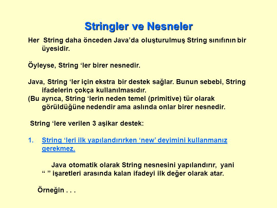 Stringler ve Nesneler Assignment w/References to Strings/Objects: Kod: Bellek: String str1; Box box1; str1 box1 str2 = Glib Folksies ; str2 Glib Folksies ?default.