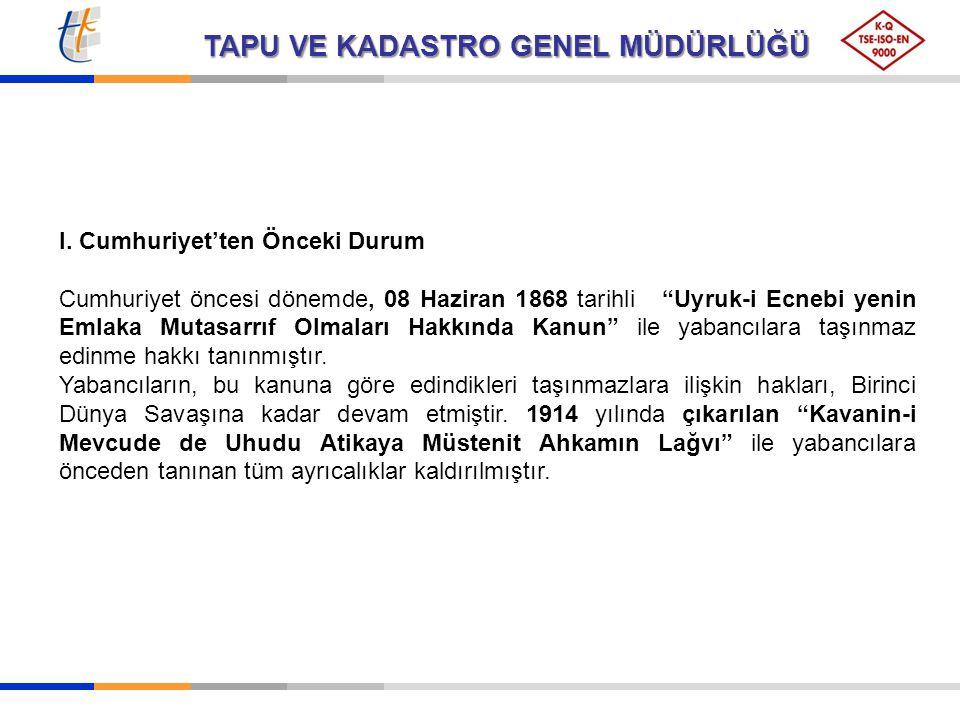"""TAPU VE KADASTRO GENEL MÜDÜRLÜĞÜ I. Cumhuriyet'ten Önceki Durum Cumhuriyet öncesi dönemde, 08 Haziran 1868 tarihli """"Uyruk-i Ecnebi yenin Emlaka Mutasa"""