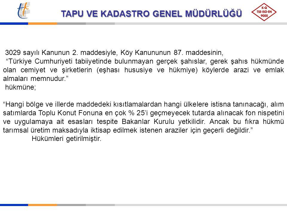 """TAPU VE KADASTRO GENEL MÜDÜRLÜĞÜ 3029 sayılı Kanunun 2. maddesiyle, Köy Kanununun 87. maddesinin, """"Türkiye Cumhuriyeti tabiiyetinde bulunmayan gerçek"""