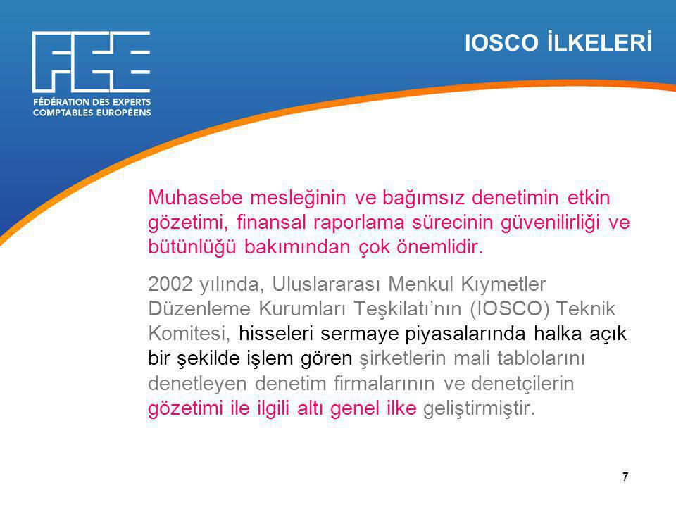 IOSCO İLKELERİ Muhasebe mesleğinin ve bağımsız denetimin etkin gözetimi, finansal raporlama sürecinin güvenilirliği ve bütünlüğü bakımından çok önemlidir.