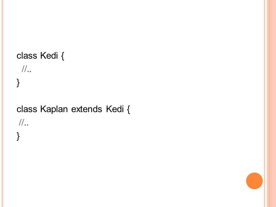 class Kedi { //.. } class Kaplan extends Kedi { //.. }