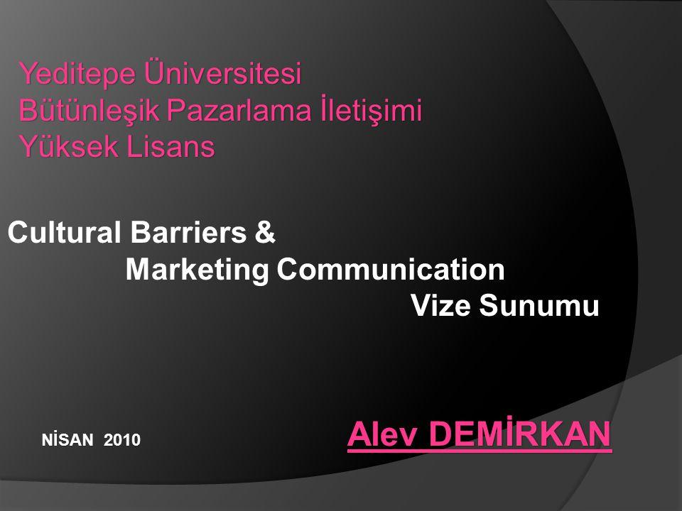 Yeditepe Üniversitesi Bütünleşik Pazarlama İletişimi Yüksek Lisans Cultural Barriers & Marketing Communication Sunumu Vize Sunumu Alev DEMİRKAN Alev DEMİRKAN NİSAN 2010