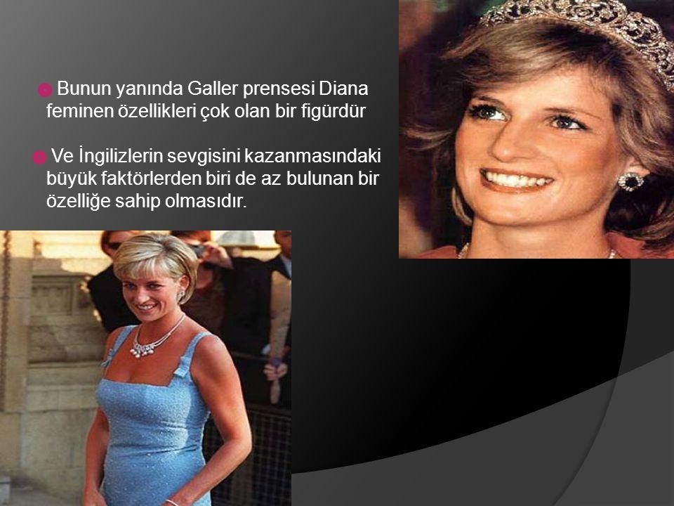 Bunun yanında Galler prensesi Diana feminen özellikleri çok olan bir figürdür Ve İngilizlerin sevgisini kazanmasındaki büyük faktörlerden biri de az bulunan bir özelliğe sahip olmasıdır.