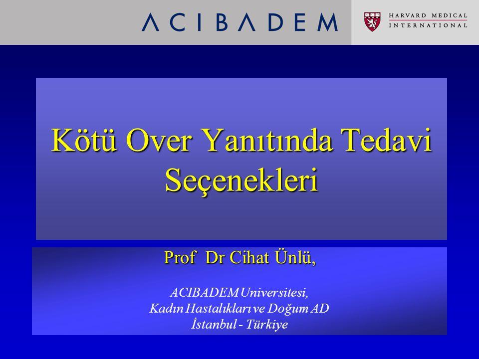 Kötü Over Yanıtında Tedavi Seçenekleri Prof Dr Cihat Ünlü, ACIBADEM Universitesi, Kadın Hastalıkları ve Doğum AD İstanbul - Türkiye