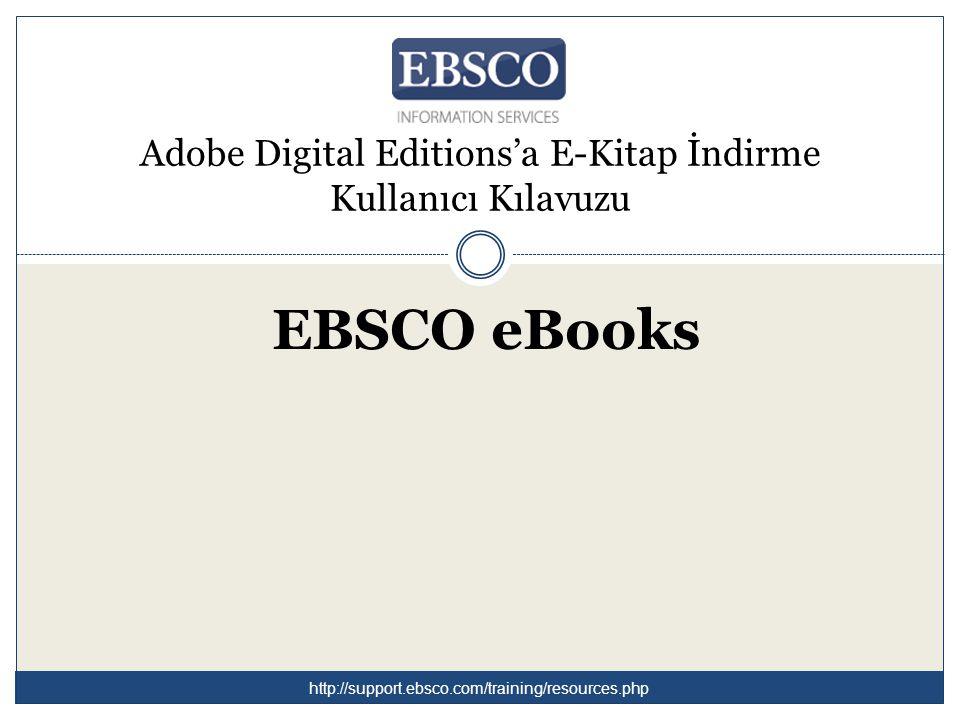Adobe Digital Editions'a E-Kitap İndirme Kullanıcı Kılavuzu EBSCO eBooks http://support.ebsco.com/training/resources.php