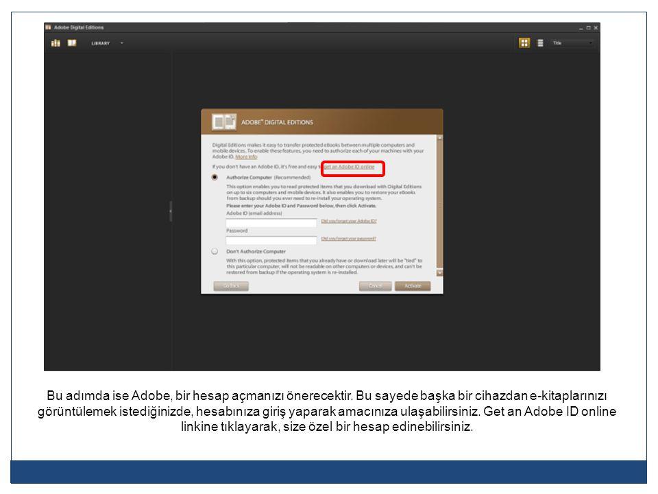 Bu adımda ise Adobe, bir hesap açmanızı önerecektir. Bu sayede başka bir cihazdan e-kitaplarınızı görüntülemek istediğinizde, hesabınıza giriş yaparak