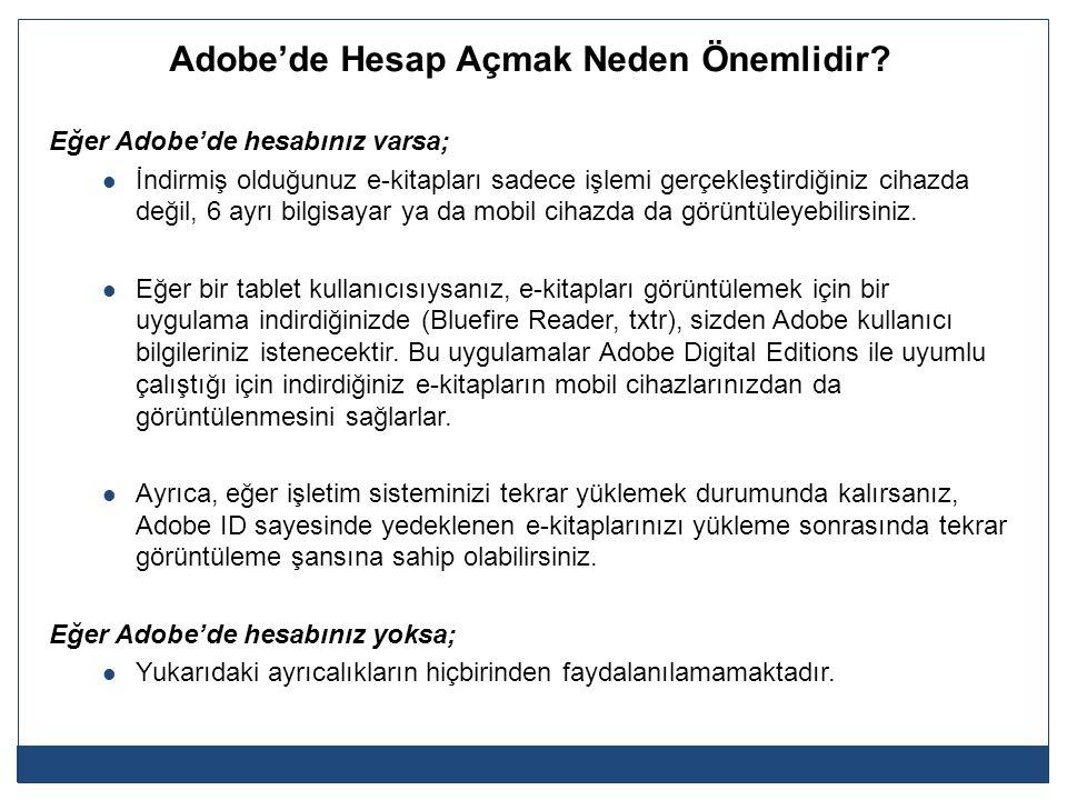 Adobe'de Hesap Açmak Neden Önemlidir? Eğer Adobe'de hesabınız varsa; İndirmiş olduğunuz e-kitapları sadece işlemi gerçekleştirdiğiniz cihazda değil, 6
