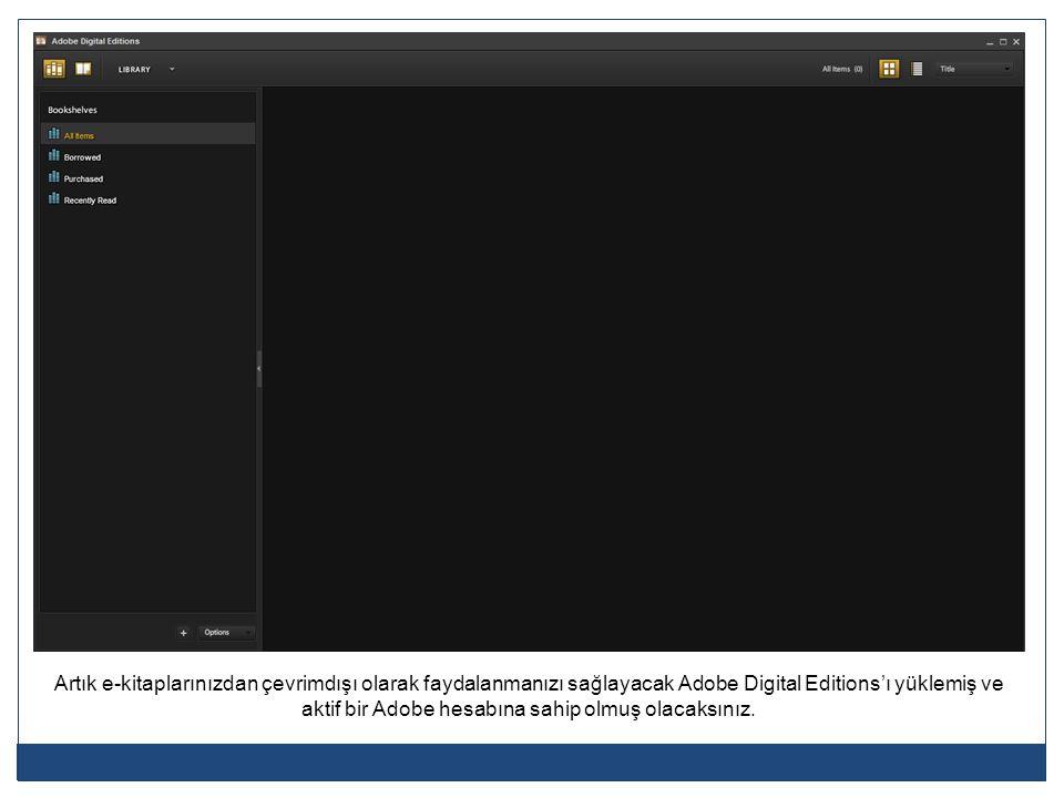 Artık e-kitaplarınızdan çevrimdışı olarak faydalanmanızı sağlayacak Adobe Digital Editions'ı yüklemiş ve aktif bir Adobe hesabına sahip olmuş olacaksı