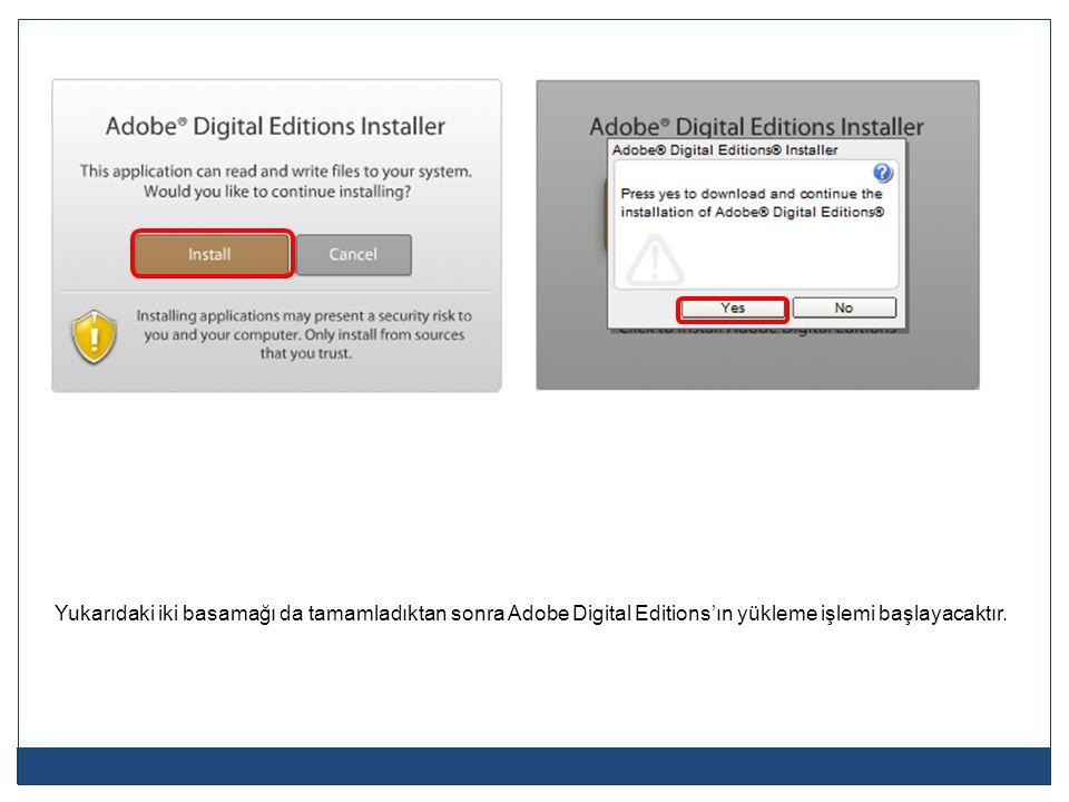 Yukarıdaki iki basamağı da tamamladıktan sonra Adobe Digital Editions'ın yükleme işlemi başlayacaktır.