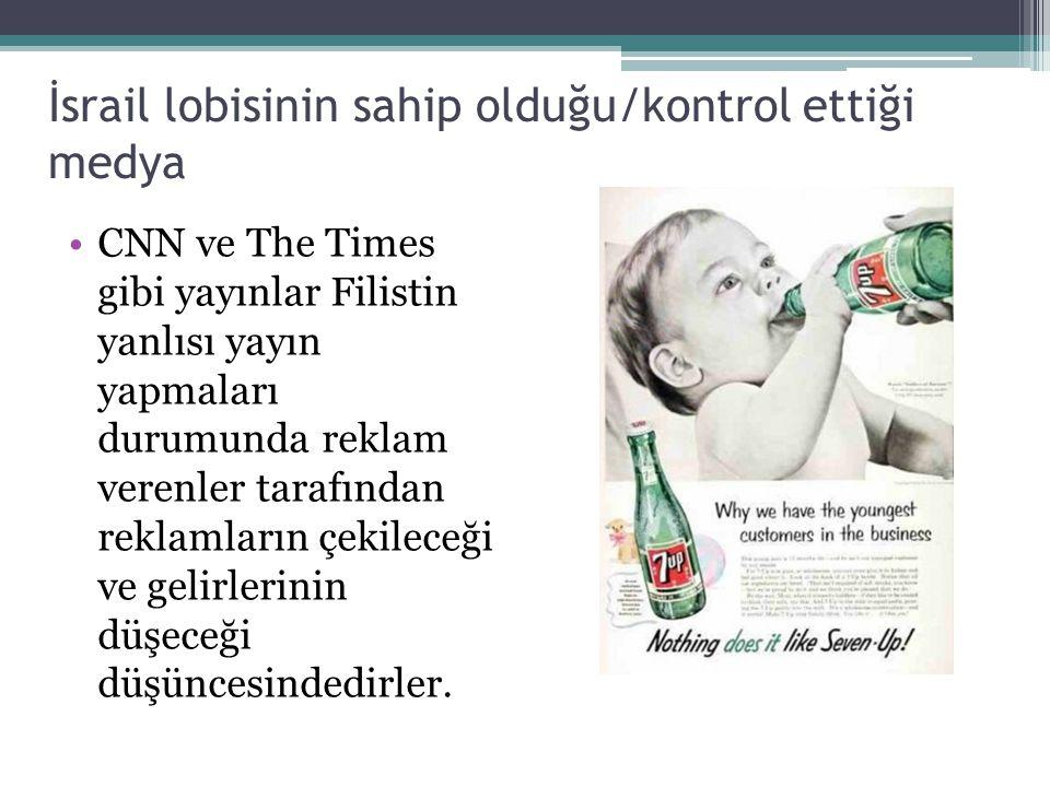 İsrail lobisinin sahip olduğu/kontrol ettiği medya CNN ve The Times gibi yayınlar Filistin yanlısı yayın yapmaları durumunda reklam verenler tarafında