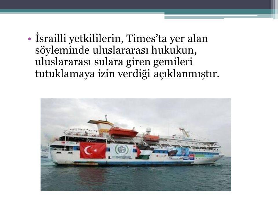 İsrailli yetkililerin, Times'ta yer alan söyleminde uluslararası hukukun, uluslararası sulara giren gemileri tutuklamaya izin verdiği açıklanmıştır.