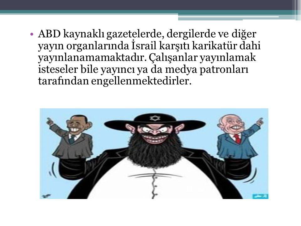 ABD kaynaklı gazetelerde, dergilerde ve diğer yayın organlarında İsrail karşıtı karikatür dahi yayınlanamamaktadır. Çalışanlar yayınlamak isteseler bi