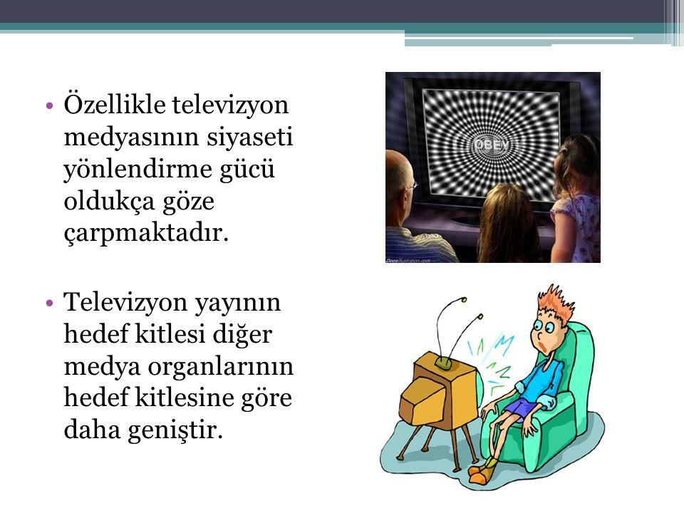 Özellikle televizyon medyasının siyaseti yönlendirme gücü oldukça göze çarpmaktadır. Televizyon yayının hedef kitlesi diğer medya organlarının hedef k