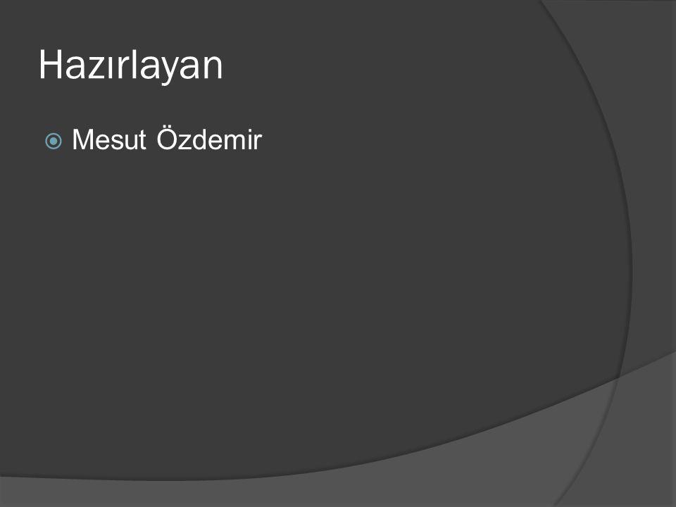 Hazırlayan  Mesut Özdemir