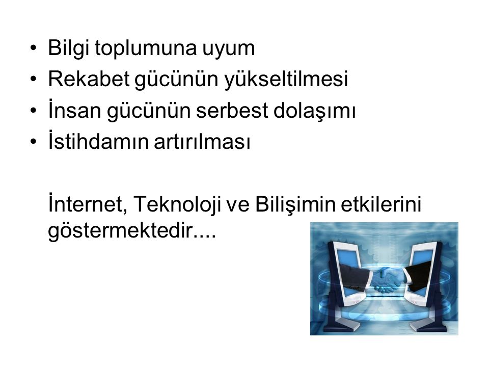Bilgi toplumuna uyum Rekabet gücünün yükseltilmesi İnsan gücünün serbest dolaşımı İstihdamın artırılması İnternet, Teknoloji ve Bilişimin etkilerini g