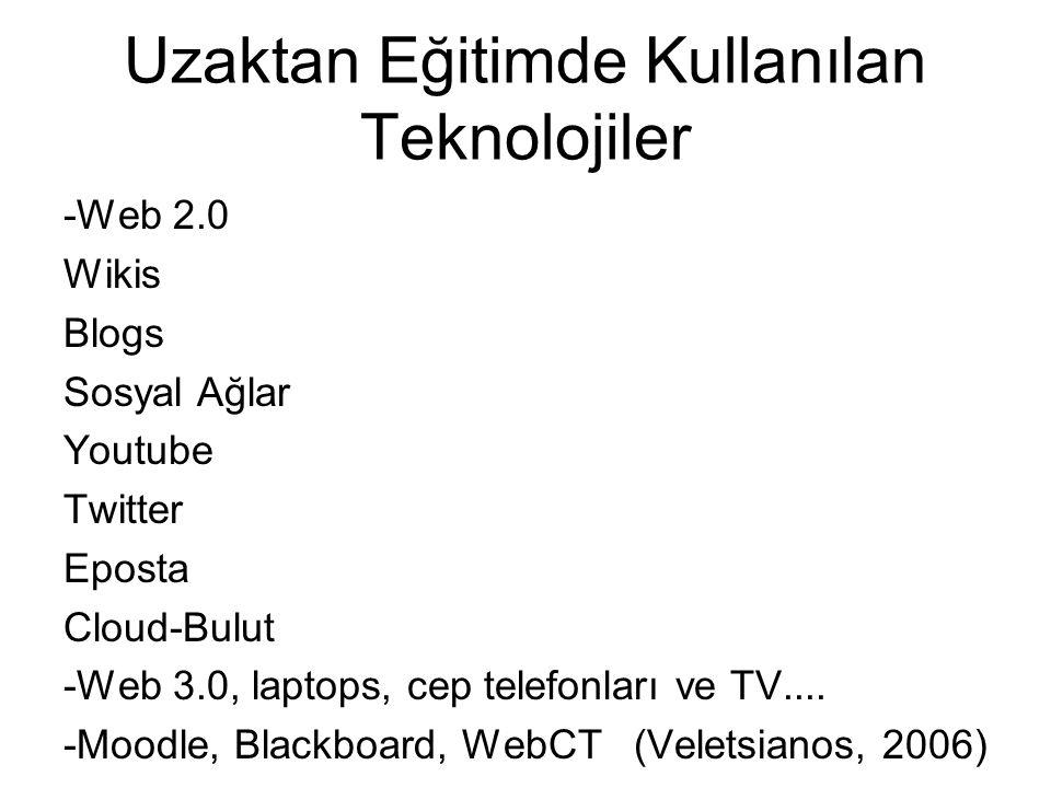 Uzaktan Eğitimde Kullanılan Teknolojiler -Web 2.0 Wikis Blogs Sosyal Ağlar Youtube Twitter Eposta Cloud-Bulut -Web 3.0, laptops, cep telefonları ve TV