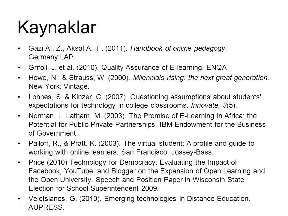 Kaynaklar Gazi A., Z., Aksal A., F. (2011). Handbook of online pedagogy. Germany:LAP. Grifoll, J. et al. (2010). Quality Assurance of E-learning. ENQA