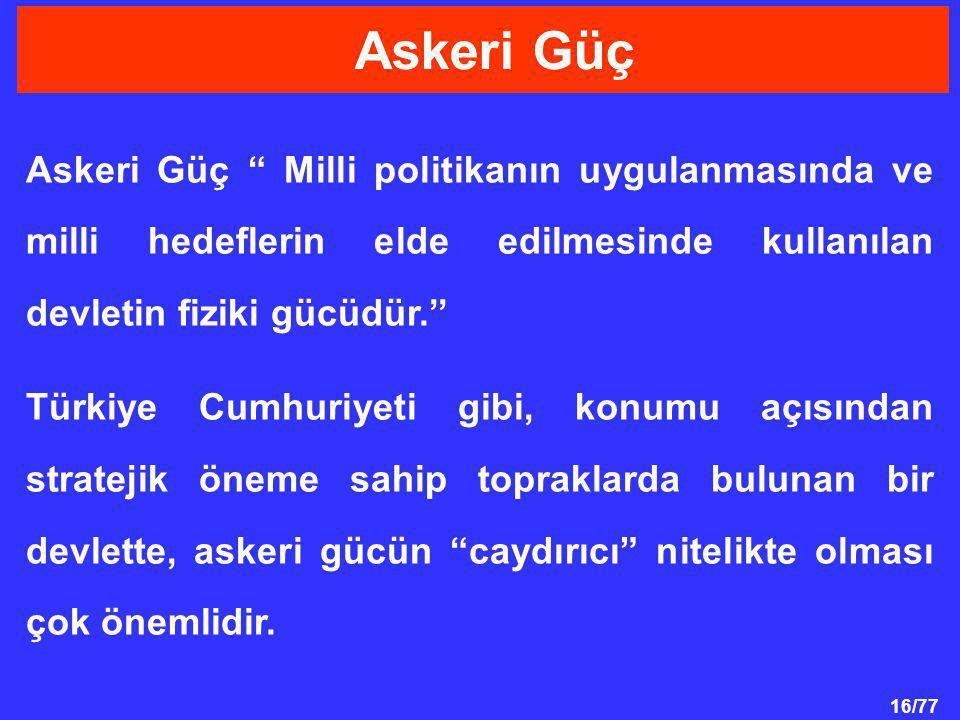 """16/77 Askeri Güç """" Milli politikanın uygulanmasında ve milli hedeflerin elde edilmesinde kullanılan devletin fiziki gücüdür.'' Türkiye Cumhuriyeti gib"""