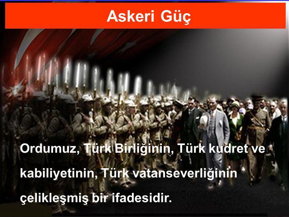 18/77 Askeri Güç Ordumuz, Türk Birliğinin, Türk kudret ve kabiliyetinin, Türk vatanseverliğinin çelikleşmiş bir ifadesidir.