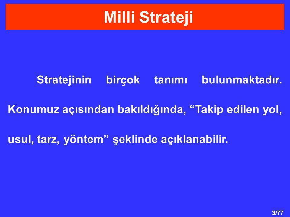 """3/77 Stratejinin birçok tanımı bulunmaktadır. Konumuz açısından bakıldığında, """"Takip edilen yol, usul, tarz, yöntem"""" şeklinde açıklanabilir. Milli Str"""