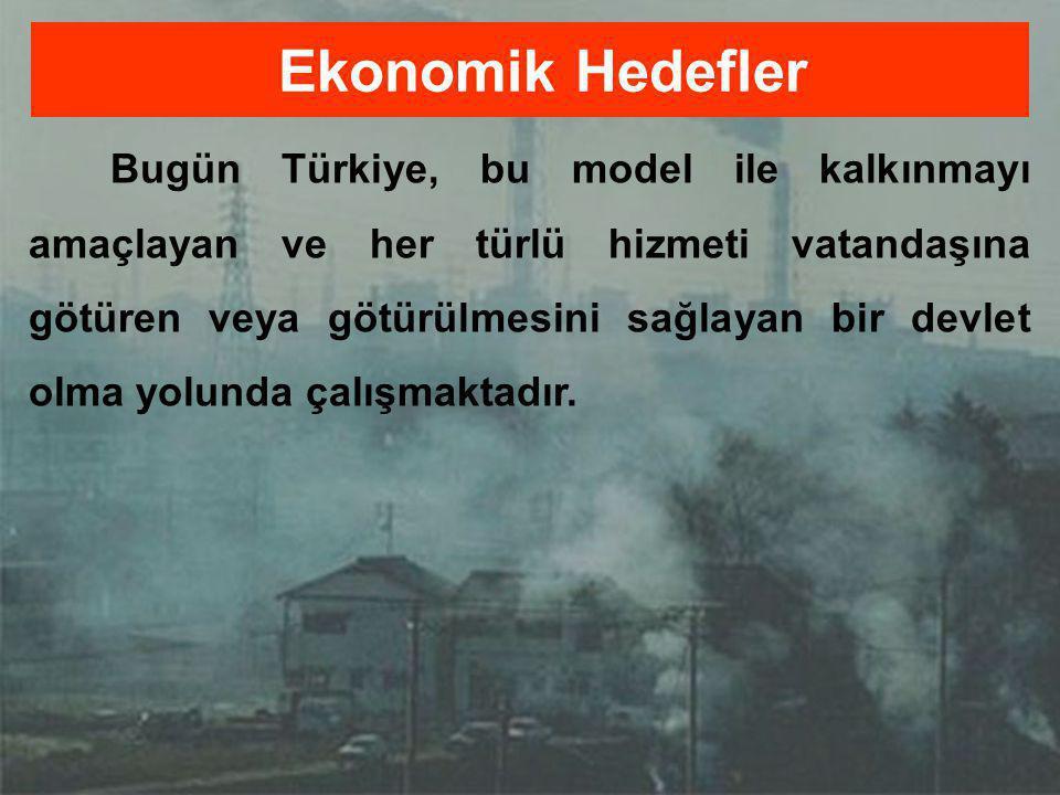61/77 Bugün Türkiye, bu model ile kalkınmayı amaçlayan ve her türlü hizmeti vatandaşına götüren veya götürülmesini sağlayan bir devlet olma yolunda ça