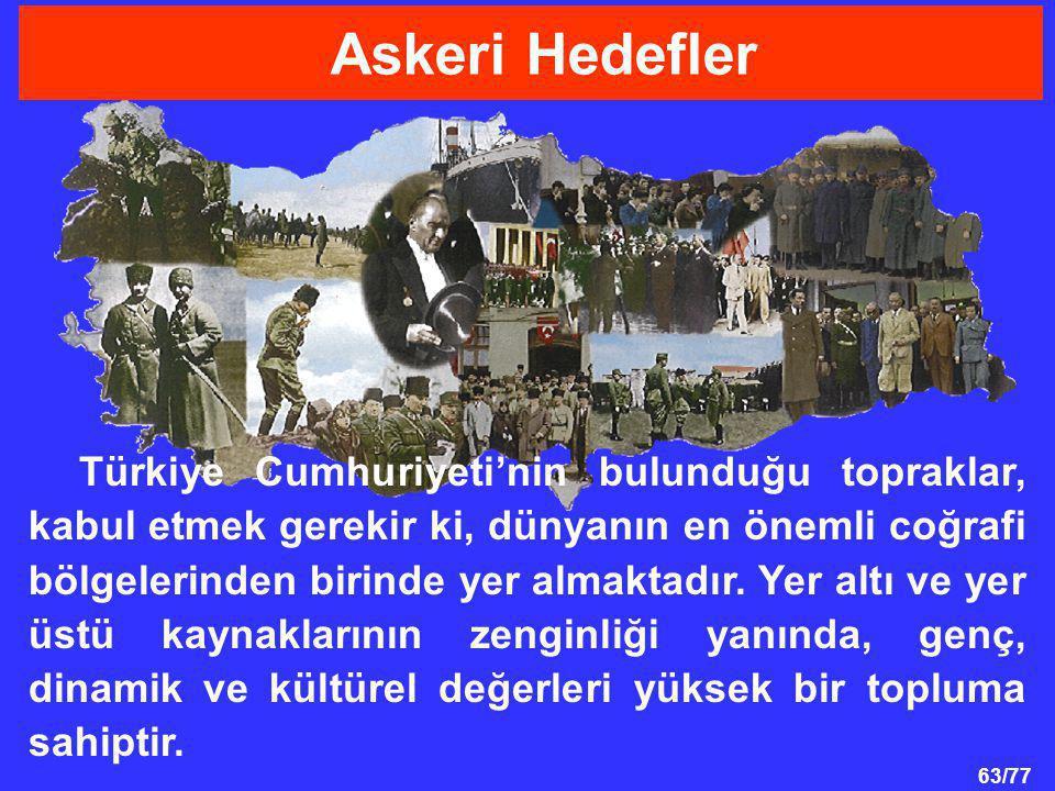 63/77 Türkiye Cumhuriyeti'nin bulunduğu topraklar, kabul etmek gerekir ki, dünyanın en önemli coğrafi bölgelerinden birinde yer almaktadır.