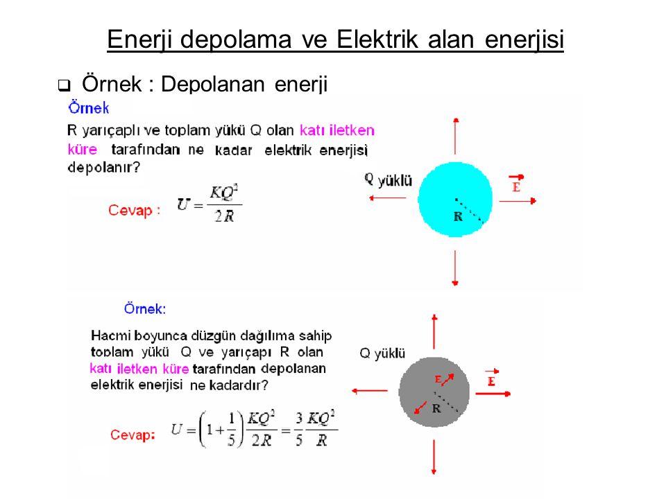 Enerji depolama ve Elektrik alan enerjisi  Örnek : Depolanan enerji