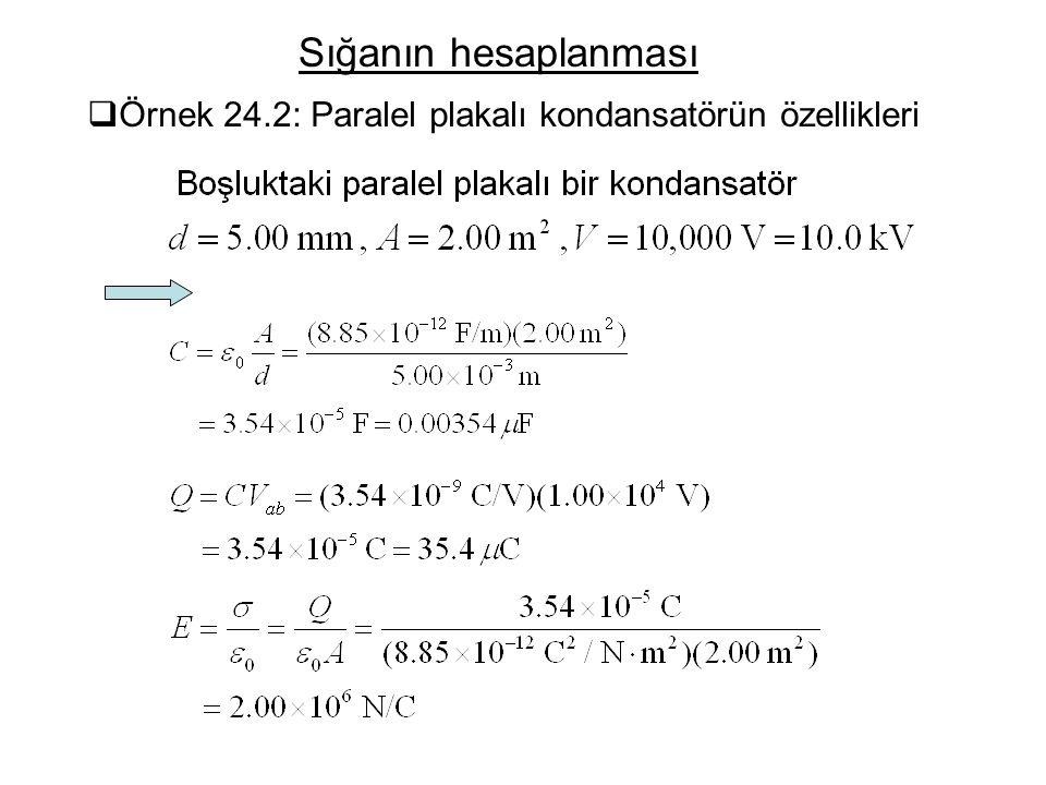 Sığanın hesaplanması  Örnek 24.2: Paralel plakalı kondansatörün özellikleri
