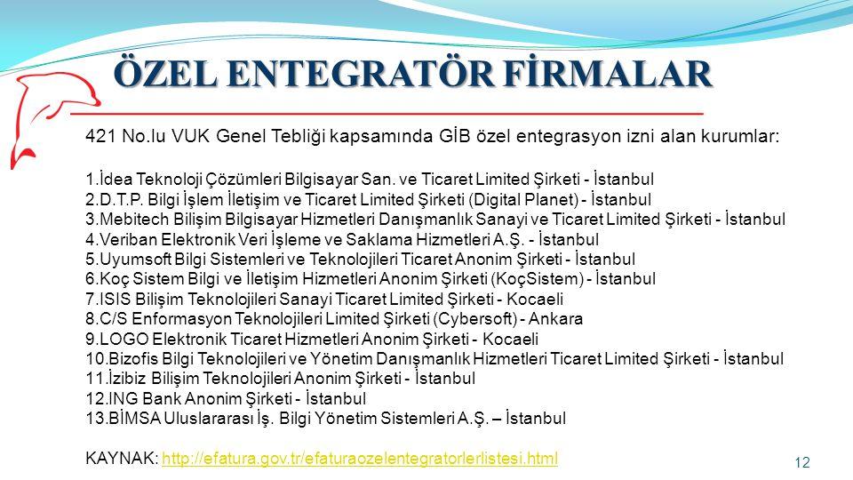ÖZEL ENTEGRATÖR FİRMALAR 12 421 No.lu VUK Genel Tebliği kapsamında GİB özel entegrasyon izni alan kurumlar: 1.İdea Teknoloji Çözümleri Bilgisayar San.