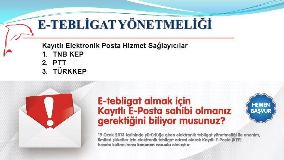 E-TEBLİGAT YÖNETMELİĞİ 13 Kayıtlı Elektronik Posta Hizmet Sağlayıcılar 1.TNB KEP 2.PTT 3.TÜRKKEP