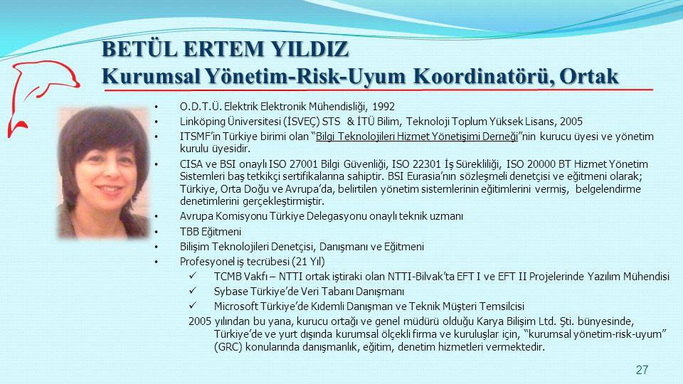 BETÜL ERTEM YILDIZ Kurumsal Yönetim-Risk-Uyum Koordinatörü, Ortak 27 O.D.T.Ü. Elektrik Elektronik Mühendisliği, 1992 Linköping Üniversitesi (İSVEÇ) ST